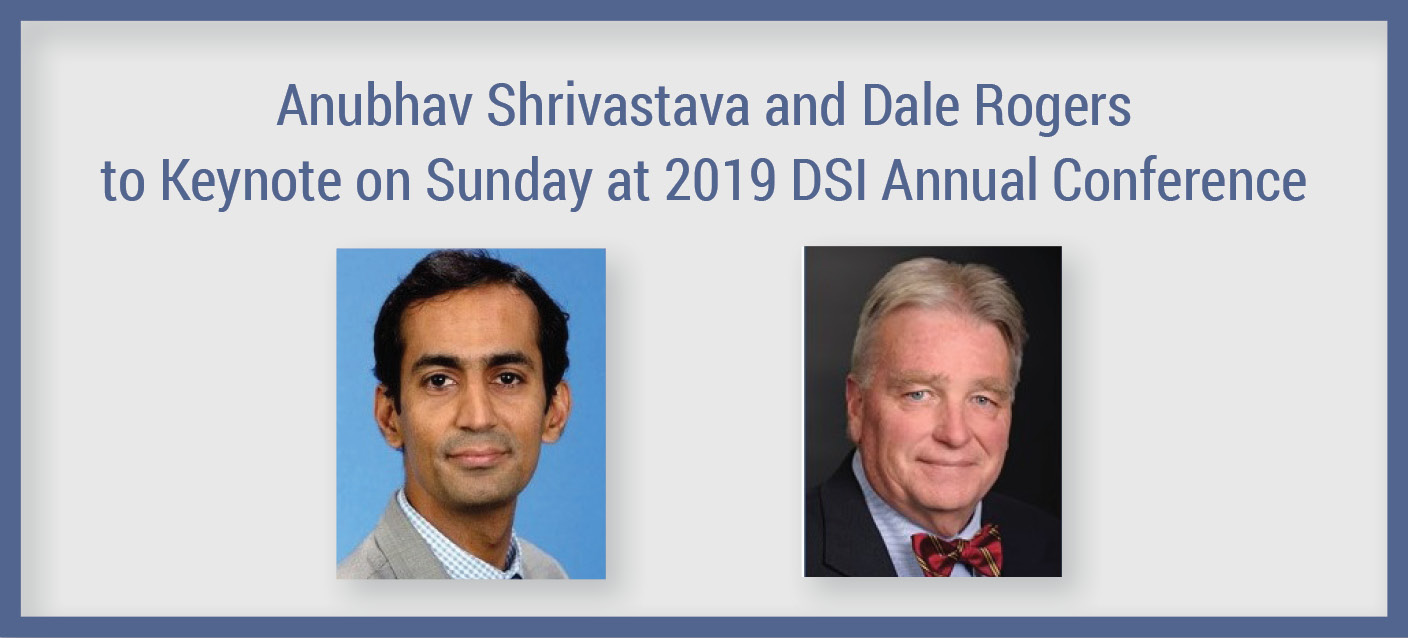 Anubhav Shrivastava and Dale Rogers to Keynote on Sunday at 2019 DSI Annual Conference